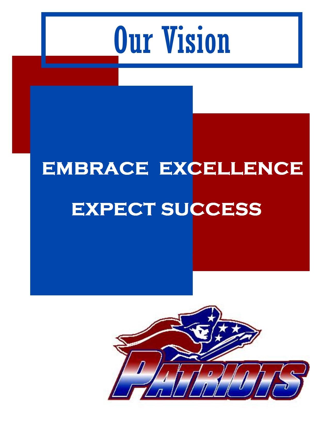 Our Vision, Embrace Excellence Expect Success, Patriots