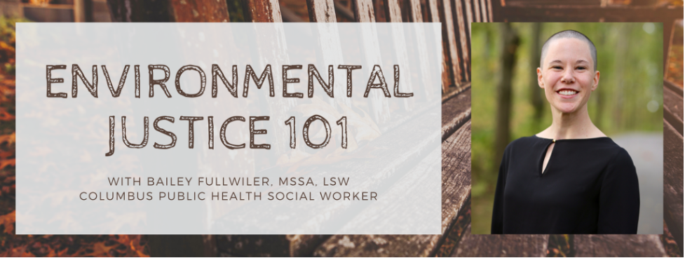 Image displaying Blog title 'Environmental Justice 101' with Bailey Fillwiler, MSSA, LSW Columbus Public Health Social Worker