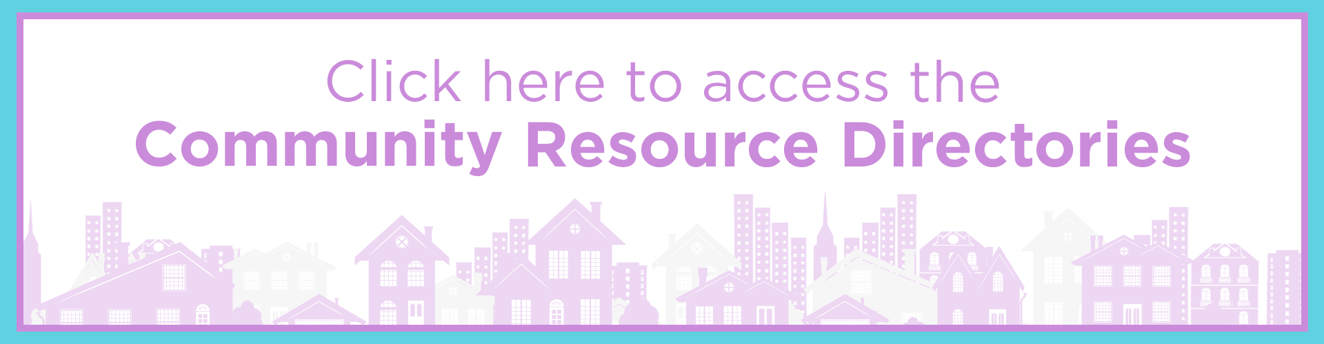 Click here to access the Community Resource Directories