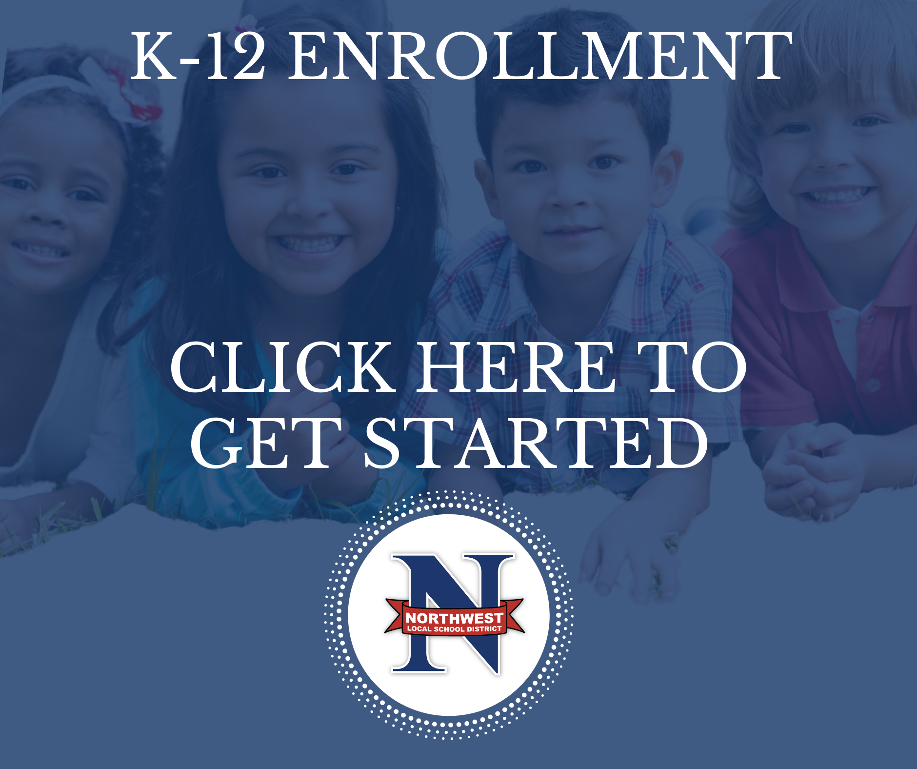 k-12 enrollment click here to get started, Northwest Local School District