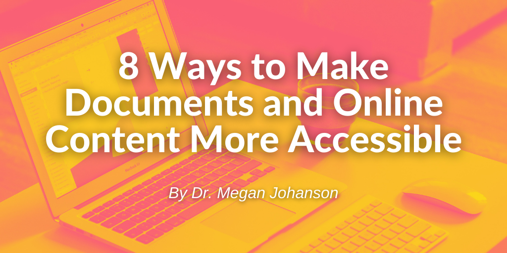 Title of the blog '8 Ways to Make Documents and Online Content More Accessible' by Dr. Megan Johanson
