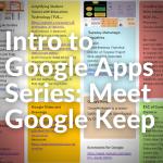 Blog title: Intro to Google Apps Series: Meet Google Keep