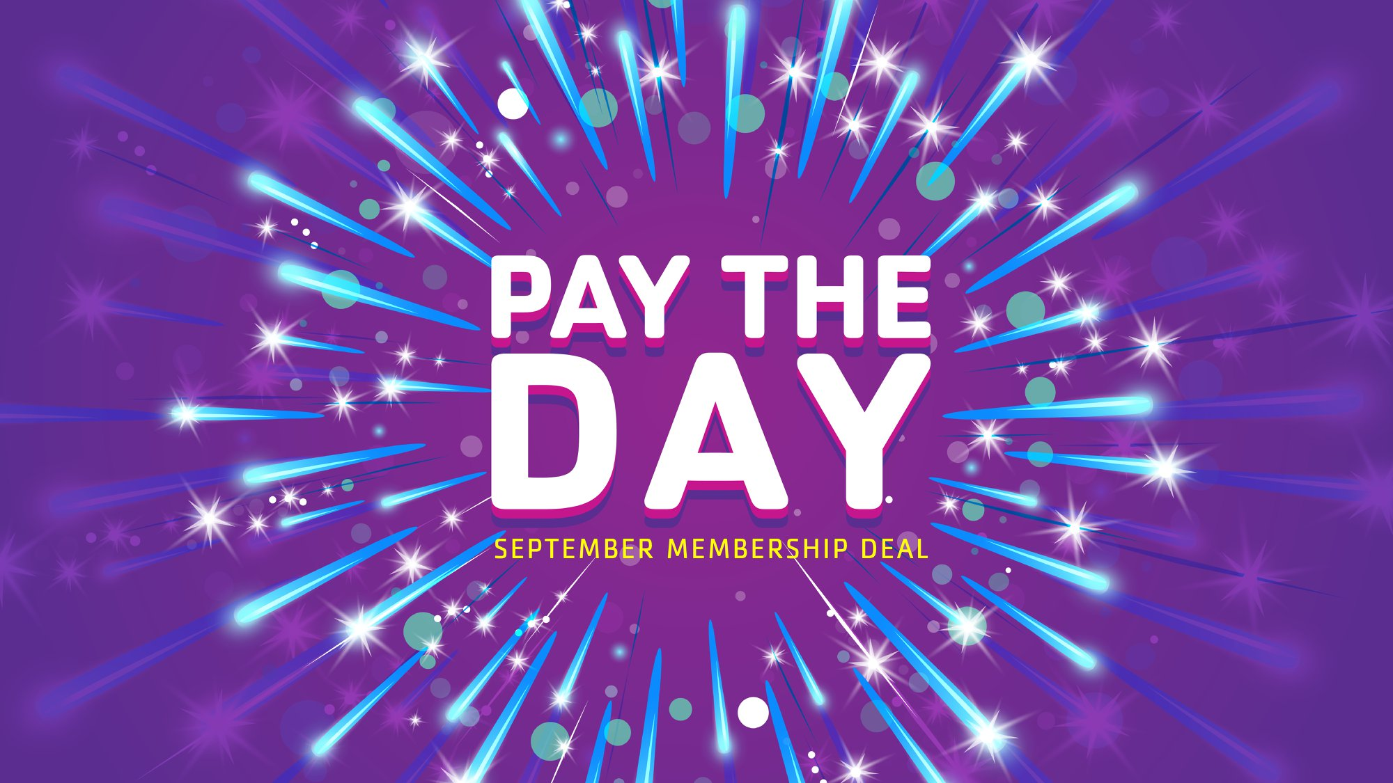 PAY THE DAY SEPTEMBER MEMBERSHIP DEAL